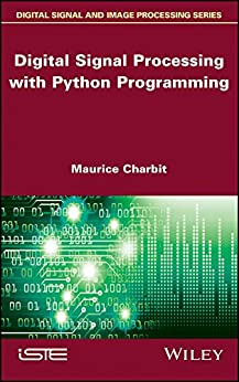 Digital Signal Processing (DSP) with Python Programming by [Charbit , Maurice]