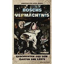 Boschs Vermächtnis: Geschichten aus dem Garten der Lüste