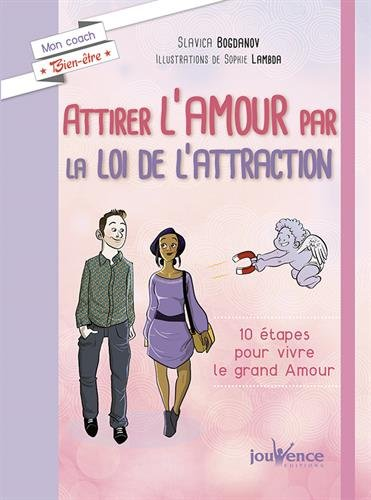 Attirer l'amour par la loi de l'attraction : 10 tapes pour vivre le grand amour