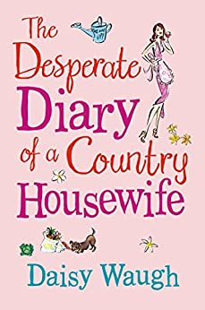 The Desperate Diary of a Country Housewife by [Waugh, Daisy]
