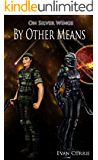 By Other Means (On Silver Wings Book 5)