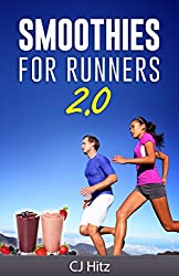 Smoothies For Runners 2.0: 24 More Proven Smoothie Recipes to Take Your Running Performance to the Next Level, Decrease Your Recovery Time and Allow You ... Injury-Free (Eat To Run) (English Edition)
