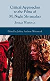 Telecharger Livres Critical Approaches to the Films of M Night Shyamalan Spoiler Warnings 2010 08 15 (PDF,EPUB,MOBI) gratuits en Francaise