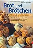Brot und Brötchen selbst gebacken: Brotbacken leicht gemacht - mit