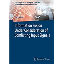 Information Fusion Under Consideration of Conflicting Input Signals (Technologien für die intelligente Automation, Band 4)