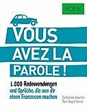PONS Vous avez la parole: 1.000 Redewendungen und Sprüche, die aus dir einen Franzosen machen. (PONS Redewendungen)