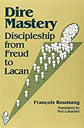 Dire Mastery: Discipleship from Freud to Lacan by Francois Roustang (1986-09-01)
