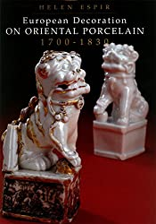 European Decoration on Oriental Porcelain: 1700-1830