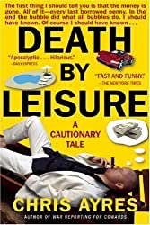 Death by Leisure: A Cautionary Tale by Chris Ayres (2009-02-03)