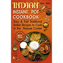 Indian Instant pot cookbook: Easy & Fast  Traditional Indian Recipes to Cook in the  Pressure Cooker (indian pressure cooker cookbook, indian instant pot, indian instant pot recipes) (English Edition)