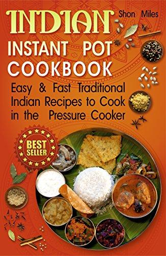 Indian instant pot cookbook easy fast traditional indian recipes indian instant pot cookbook easy fast traditional indian recipes to cook in the pressure forumfinder Gallery
