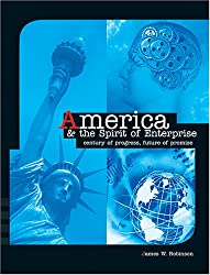 America and the Spirit of Enterprise: Century of Progress, Future of Promise