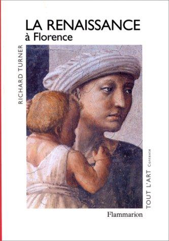 LA RENAISSANCE A FLORENCE. : La naissance d'un art nouveau par Richard Turner