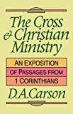 The Cross and Christian Ministry: Exposition of Selected Passages from 1 Corinthians by D. A. Carson (1993-06-18)