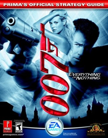 James Bond 007: Everything or Nothing: Prima's Official Strategy Guide: Everything or Nothing - Official Strategy Guide (Prima's Official Strategy Guides)