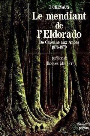 Le mendiant de l'Eldorado - De Cayenne aux Andes 1876-1879
