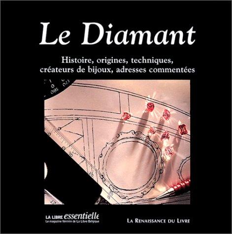 LE DIAMANT. Histoire, origines, techniques, créateurs de bijoux, adresses commentées par Jacques Mercier