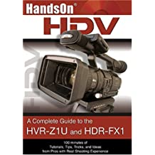 HandsOnHDV: A Complete Guide to the Sony HVR-Z1U and HDR-FX1 Camcorders