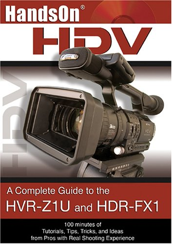 Preisvergleich Produktbild HandsOnHDV: A Complete Guide to the Sony HVR-Z1U and HDR-FX1 Camcorders