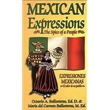 Mexican Expressions/Expresiones Mexicanas: The Spice of a People/El Sabor De UN Pueblo