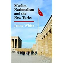 Muslim Nationalism and the New Turks (Princeton Studies in Muslim Politics) by Jenny White (2012-11-25)