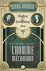 L'Étrange cas de l'homme mécanique: Burton & Swinburne, T2
