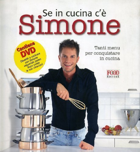 Se in cucina c'è Simone... Tanti menu per conquistare in cucina. Con DVD di Rugiati, Simone (2006) Tapa blanda