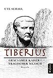 Tiberius. Grausamer Kaiser - tragischer Mensch: Biografie