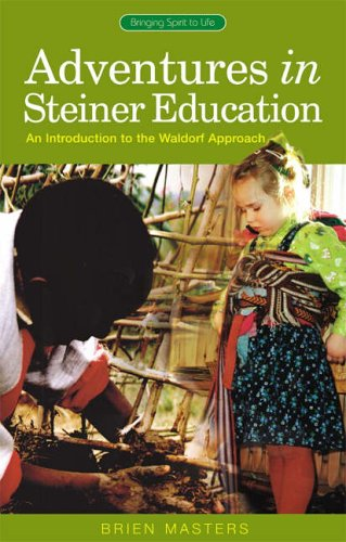 Adventures in Steiner Education: An Introduction to the Waldorf Approach (Bringing Spirit to Life)