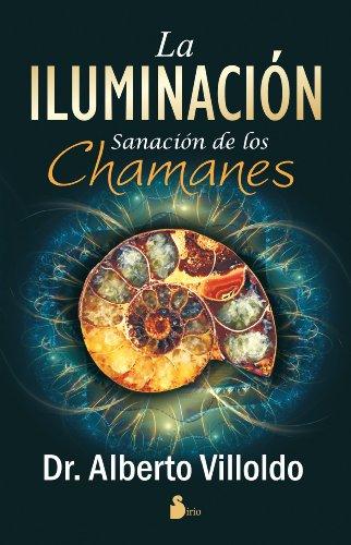 ILUMINACION, LA: SANACION DE LOS CHAMANES