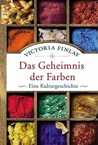 Das Geheimnis der Farben: Eine Kulturgeschichte