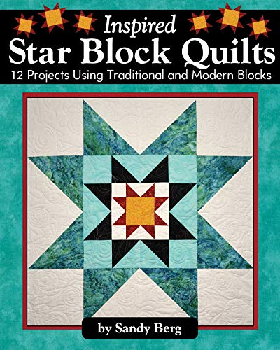 Inspired Star Block Quilts: 12 Projects Using Traditional and Modern Blocks -