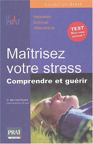 Maîtrisez votre stress : Comprendre et guérir par Jean-Louis Peytavin
