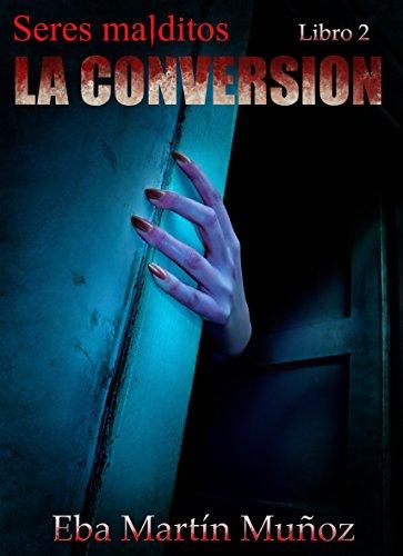 Seres malditos. La conversión: Libro 2 (Spanish Edition)