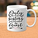 Khakee Only The Best Sisters Get Promoted To Aunt Ceramic Coffee Mug - Gift Idea