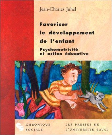Favoriser le développement de l'enfant : Psychomotricité et action éducative