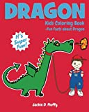 Dragon Kids Coloring Book +Fun Facts about Dragon: Children Activity Book for Boys & Girls Age 3-8, with 30 Super Fun Coloring Pages of Dragon, The ... Volume 2 (Gifted Kids Coloring Animals)