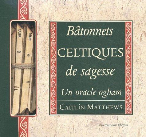 Bâtonnets celtiques de sagesse. Un ordre ogham par Caitlin Matthews