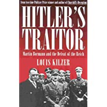 Hitler's Traitor: Martin Borman: Martin Bormann and the Defeat of the Reich