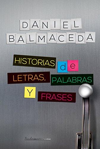Historias de letras, palabras y frases por Daniel Balmaceda