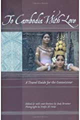 To Cambodia with Love: A Travel Guide for the Connoisseur (To Asia with Love) Paperback