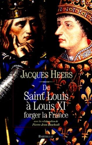 DE SAINT LOUIS A LOUIS XI. Forger la France par Jacques Heers