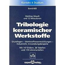 Tribologie keramischer Werkstoffe: Grundlagen – Werkstoffneuentwicklungen – Industrielle Anwendungsbeispiele (Kontakt & Studium)