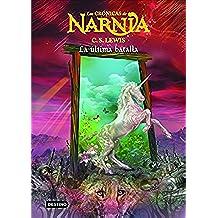 La última batalla: Las Crónicas de Narnia 7: Las Cronicas De Narnia
