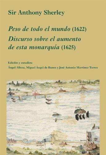Peso de todo el mundo (1622). Discurso sobre el aumento de esta monarquía (1625) (La Corte en Europa) por Anthony Sherley