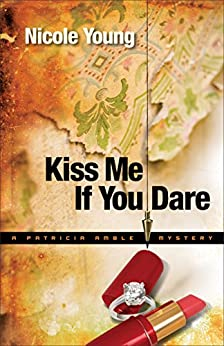 Kiss Me If You Dare (Patricia Amble Mystery Book #3) par [Young, Nicole]