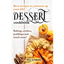 Dessert cookbook: Best recipes to sweeten up your life! Baking, cookies, puddings and much more! (English Edition)