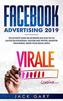 Facebook Advertising 2019: The Ultimate Guide on Facebook ads and Tips to Succed on Instagram, Youtube and Twitter, Advertise your Brand, Grow your Social Media (English Edition) de [Gary, Jack]