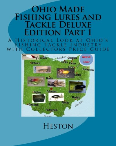 Ohio Made Fishing Lures and Tackle Deluxe Edition Part 1: A Historical Look at Ohio's Fishing Tackle Industry with Collectors Price Guide (Fishing Lure Parts)