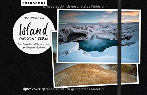 Island fotografieren: Der Foto-Reiseführer zu den schönsten Motiven (Fotoscout)